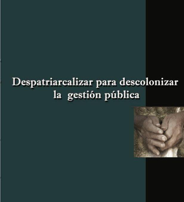 DESPATRIARCALIZAR PARA DESCOLONIZAR LA GESTIÓN PÚBLICA